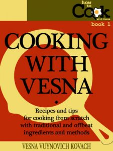 Cooking With Vesna: the ebook cookbook